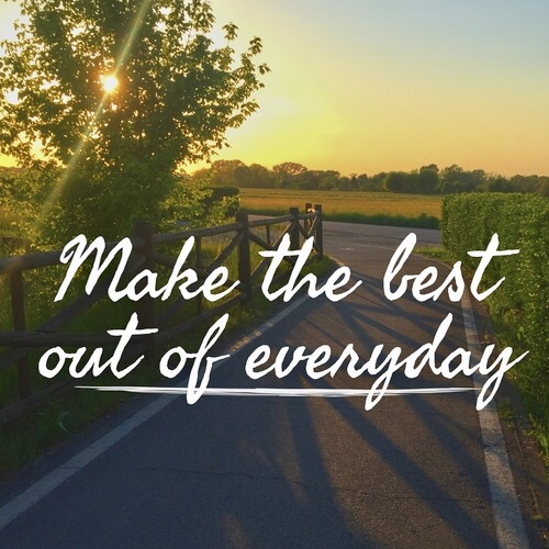 Make The Best Out Of Everyday The Motivational Blog
